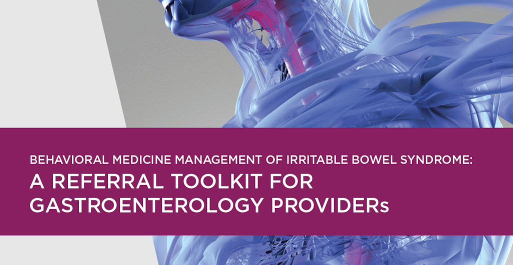 Behavioral Medicine Management of Irritable Bowel Syndrome Referral Toolkit