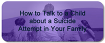 How to Talk to a Child about a Suicide Attempt in Your Family