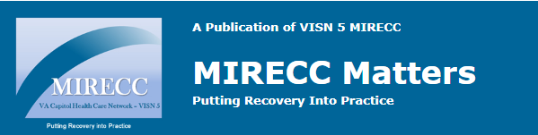 MIRECC Matters: A publication of the VISN 5 MIRECC. Putting Recovery into Practice